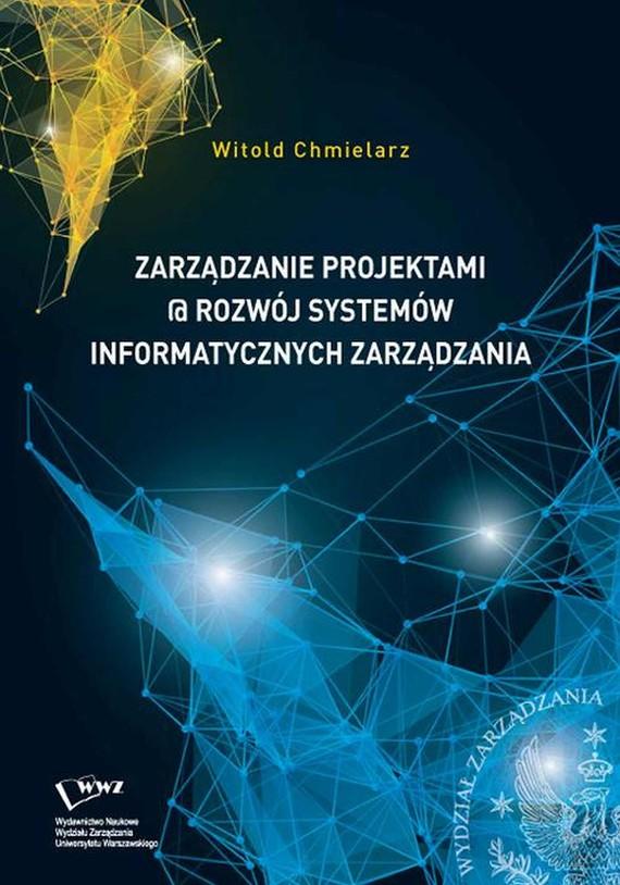 okładka Zarządzanie projektami @ rozwój systemów informatycznych zarządzania, Ebook | Witold  Chmielarz