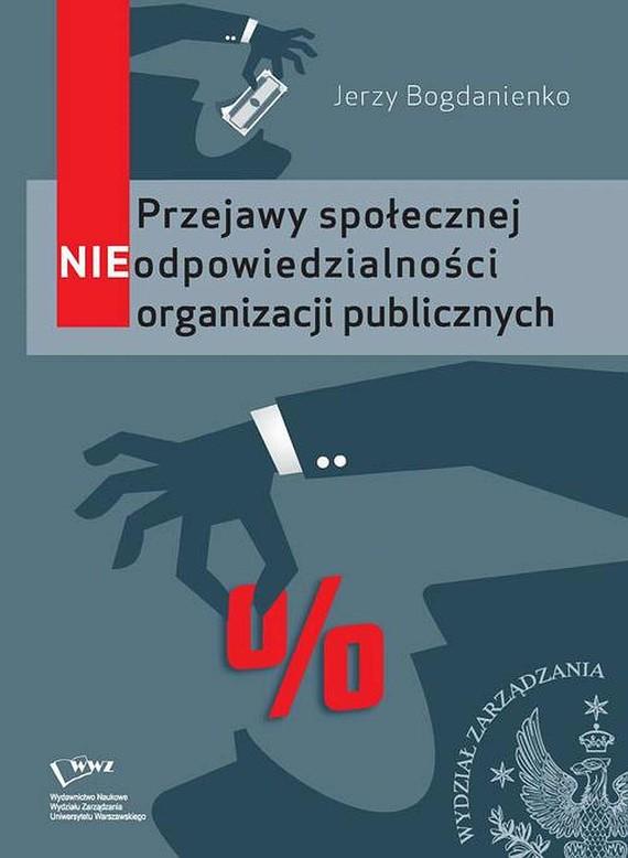 okładka Przejawy społecznej NIEodpowiedzialności organizacji publicznych, Ebook | Jerzy  Bogdanienko