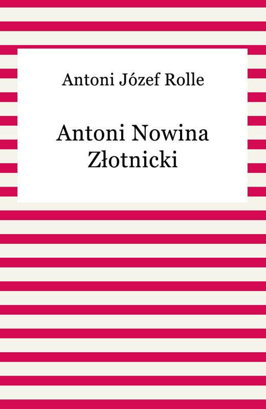 okładka Antoni Nowina Złotnickiebook | epub, mobi | Antoni Józef Rolle