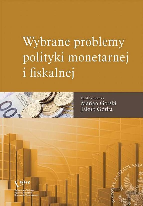 okładka Wybrane problemy polityki monetarnej i fiskalnej, Ebook | Jakub  Górka, Marian  Górski