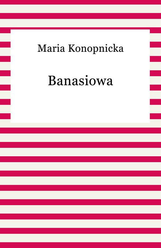 okładka Banasiowaebook | epub, mobi | Maria Konopnicka