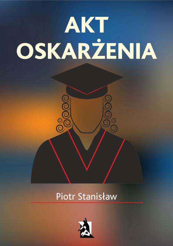 okładka Akt oskarżenia, Ebook | Piotr Stanisław