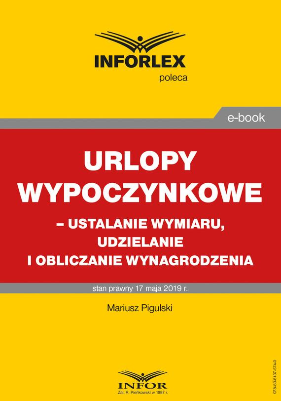 okładka Urlopy wypoczynkowe – ustalanie wymiaru, udzielanie i obliczanie wynagrodzeniaebook | pdf | Mariusz  Pigulski