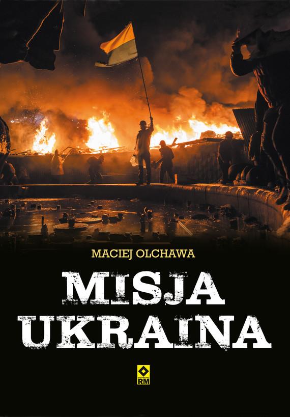 okładka Misja Ukrainaebook | epub, mobi | Maciej Olchawa