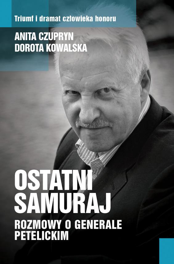 okładka Ostatni samuraj. Rozmowy o generale Petelickimebook   epub, mobi   Anita Czupryn, Dorota Kowalska