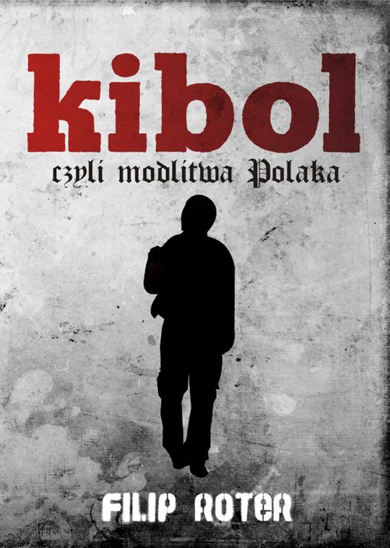 okładka Kibol, czyli modlitwa Polaka, Ebook | Filip  Roter