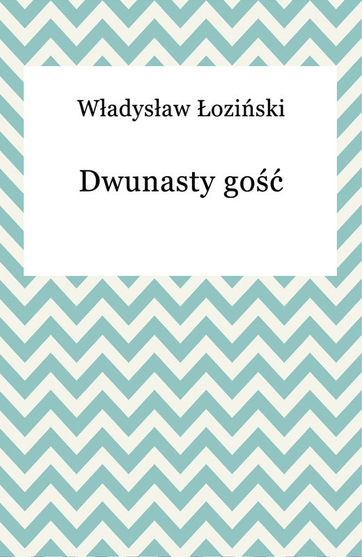 okładka Dwunasty gość, Ebook | Władysław Łoziński