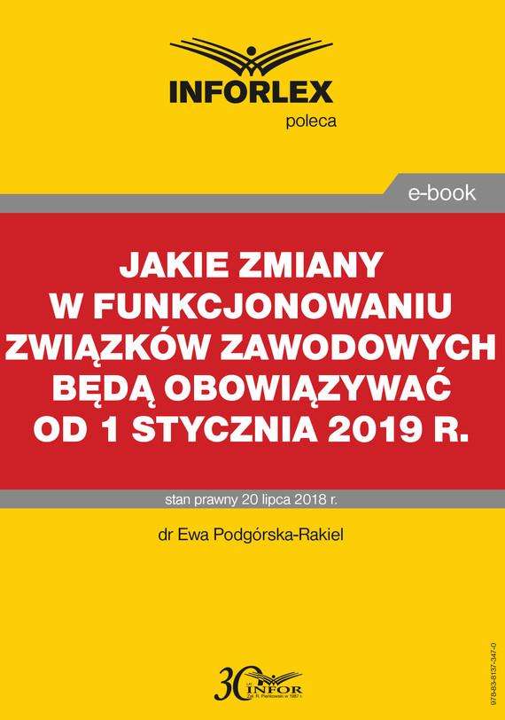okładka Jakie zmiany w funkcjonowaniu związków zawodowych będą obowiązywać od 1 stycznia 2019 r., Ebook | Ewa Podgórska-Rakiel