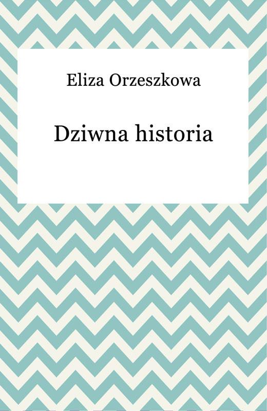 okładka Dziwna historia, Ebook | Eliza Orzeszkowa