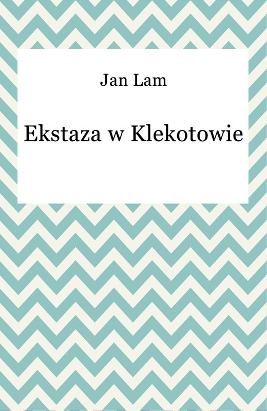 okładka Ekstaza w Klekotowieebook   epub, mobi   Jan Lam