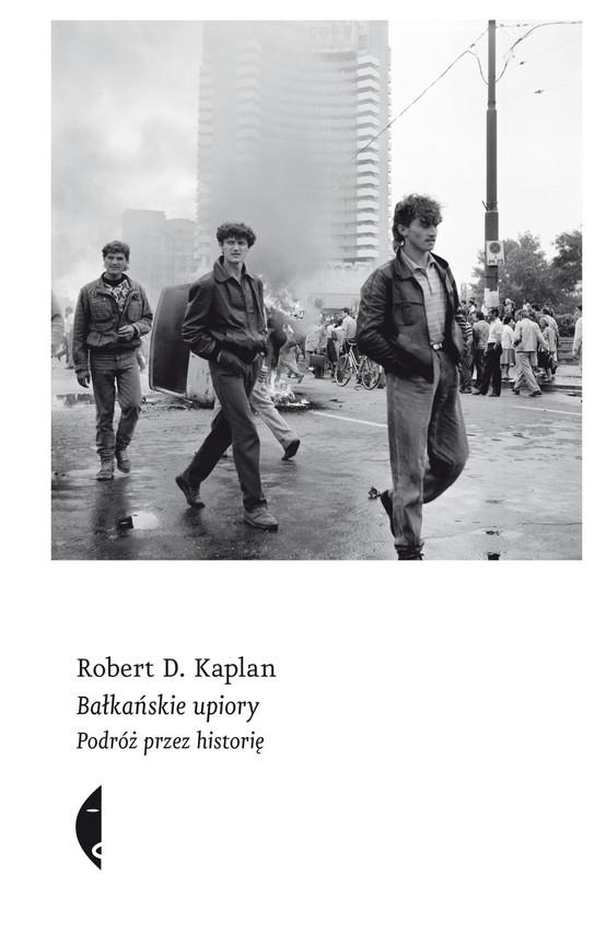 okładka Bałkańskie upiory. Podróż przez historięebook | epub, mobi | Robert D. Kaplan