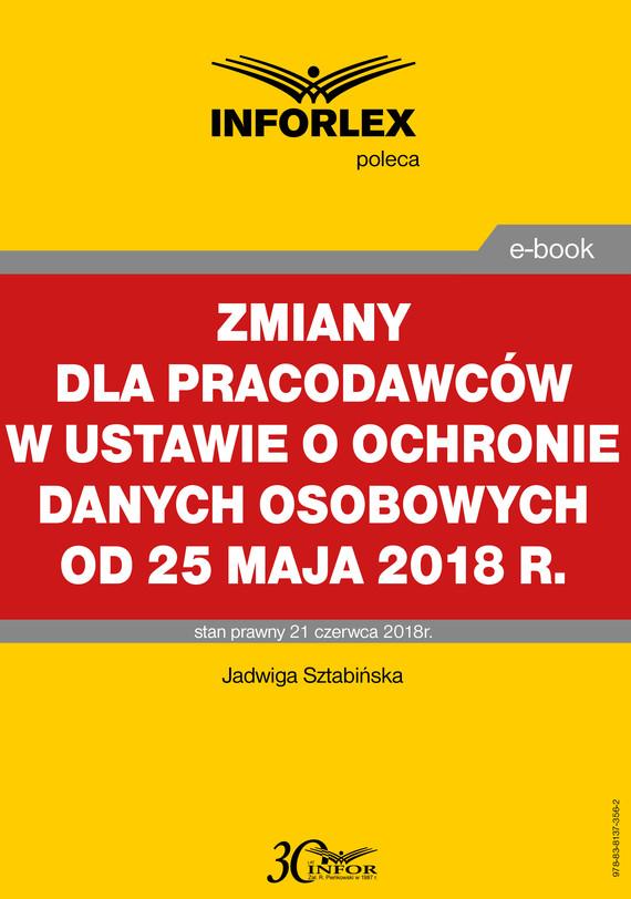 okładka Zmiany dla pracodawców w ustawie o ochronie danych osobowych od 25 maja 2018 r., Ebook | Jadwiga Sztabińska
