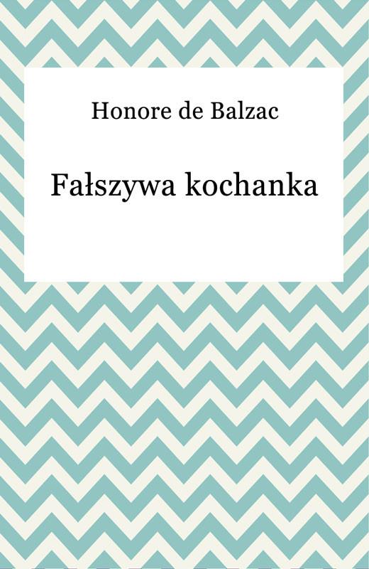 okładka Fałszywa kochanka, Ebook | Honore De Balzac