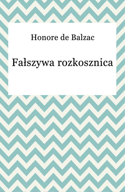 okładka Fałszywa rozkosznica, Ebook | Honore De Balzac