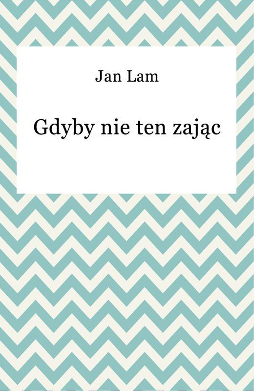 okładka Gdyby nie ten zającebook | epub, mobi | Jan Lam