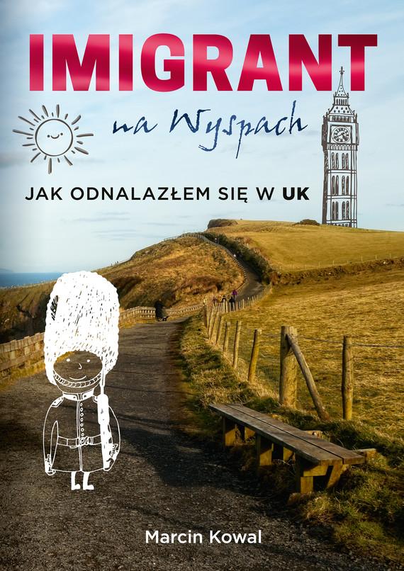 okładka Imigrant na Wyspach – jak odnalazłem się w UK, Ebook | Marcin Kowal