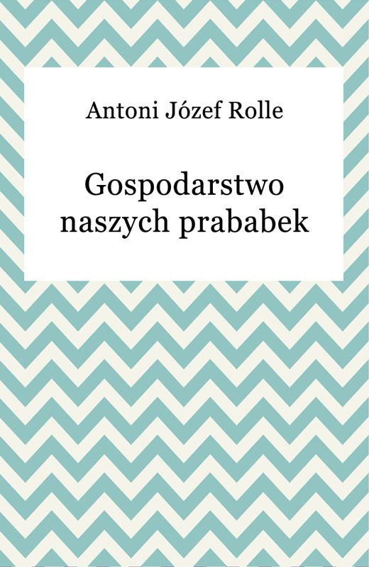 okładka Gospodarstwo naszych prababekebook | epub, mobi | Antoni Józef Rolle