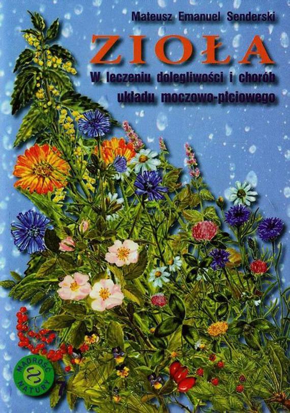 okładka Zioła w leczeniu dolegliwości i chorób układu moczowo-płciowegoebook | pdf | Mateusz Emanuel Senderski
