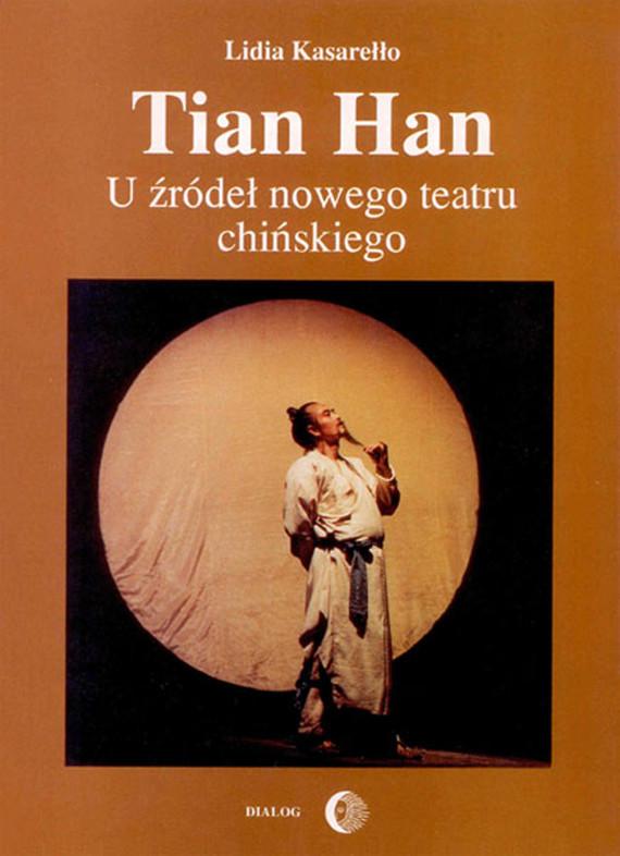 okładka Tian Han. U źródeł nowego teatru chińskiego, Ebook   Lidia  Kasarełło