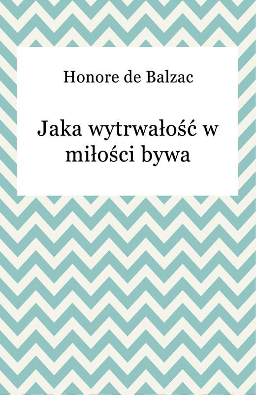 okładka Jaka wytrwałość w miłości bywa, Ebook | Honore De Balzac