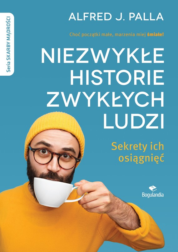 okładka Niezwykłe historie zwykłych ludzi - sekrety ich osiągnięć, Ebook | Alfred J. Palla