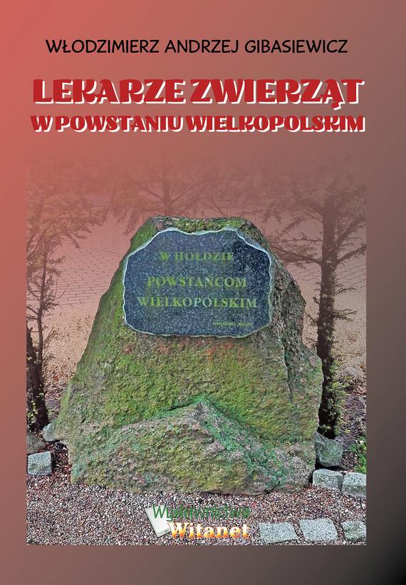 okładka Lekarze zwierząt w Powstaniu Wielkopolskim, Ebook   dr n. wet. Włodzimierz Andrzej Gibasiewicz