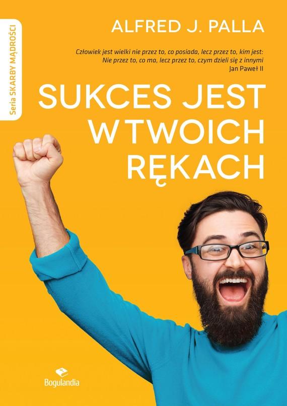 okładka Sukces jest w twoich rękach, Ebook | Alfred J. Palla