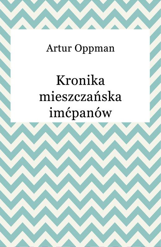 okładka Kronika mieszczańska imćpanów, Ebook | Artur Oppman