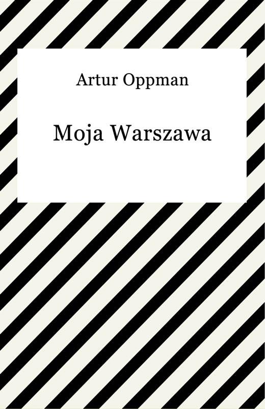 okładka Moja Warszawa, Ebook | Artur Oppman