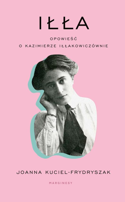 okładka Iłła. Opowieść o Kazimierze Iłłakowiczównieebook | epub, mobi | Joanna Kuciel-Frydryszak