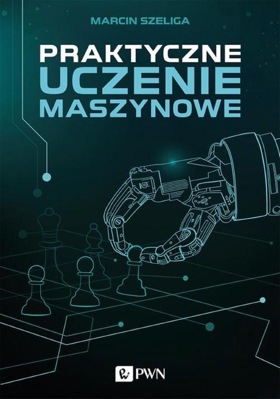 okładka Praktyczne uczenie maszynowe, Ebook | Marcin  Szeliga
