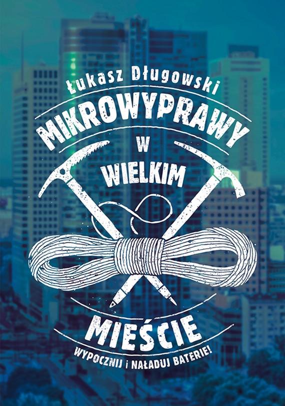 okładka Mikrowyprawy w wielkim mieścieebook | epub, mobi | Łukasz Długowski