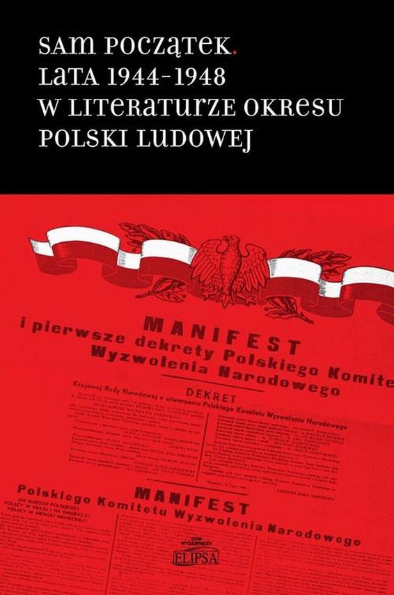 okładka Sam początek Lata 1944-1948 w literaturze okresu Polski Ludowej, Ebook   Hanna  Gosk, Bożena  Karwowska