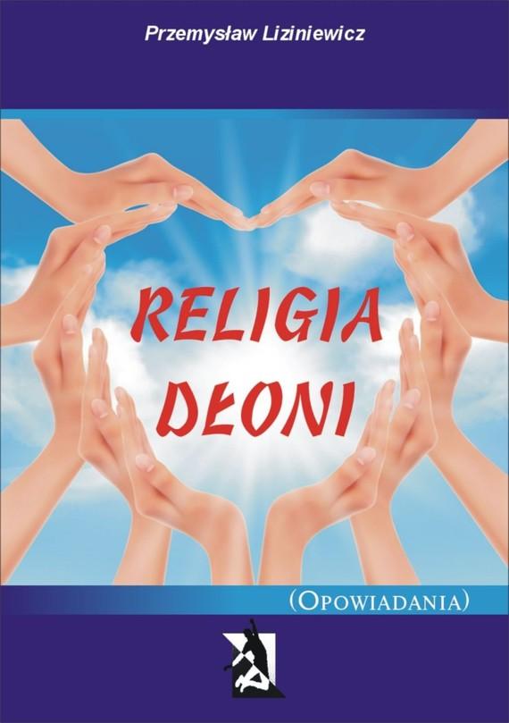 okładka Religia dłoni.(Opowiadania), Ebook | Przemysław Liziniewicz