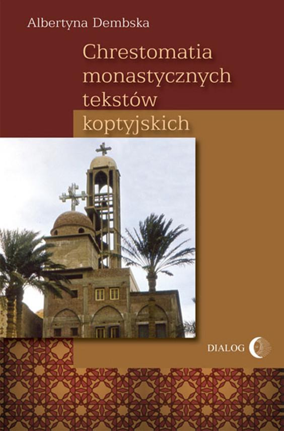 okładka Chrestomatia monastycznych tekstów koptyjskichebook | epub, mobi | Albertyna  Dembska