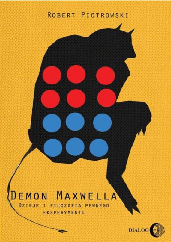 okładka Demon Maxwella. Dzieje i filozofia pewnego eksperymentu, Ebook | Robert  Piotrowski