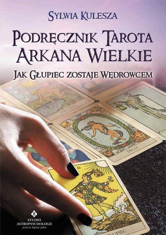 okładka Podręcznik Tarota Arkana Wielkie. jak Głupiec zostaje Wędrowcemebook | epub, mobi | Kulesza Sylwia