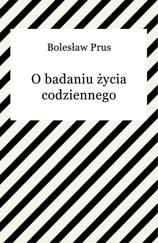 okładka O badaniu życia codziennego, Ebook   Bolesław Prus