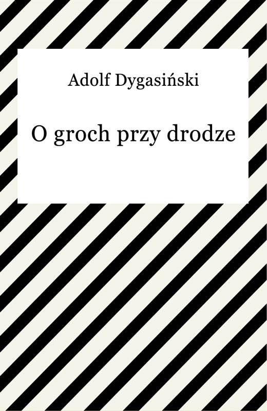 okładka O groch przy drodzeebook | epub, mobi | Adolf Dygasiński