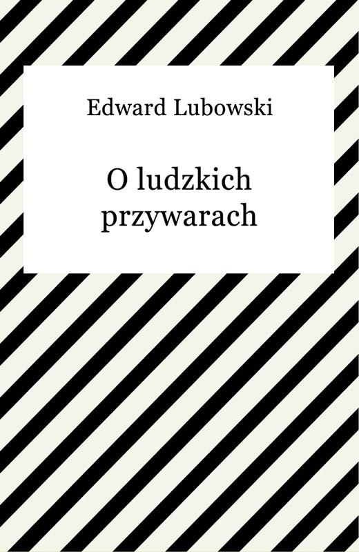 okładka O ludzkich przywarach, Ebook | Edward Lubowski