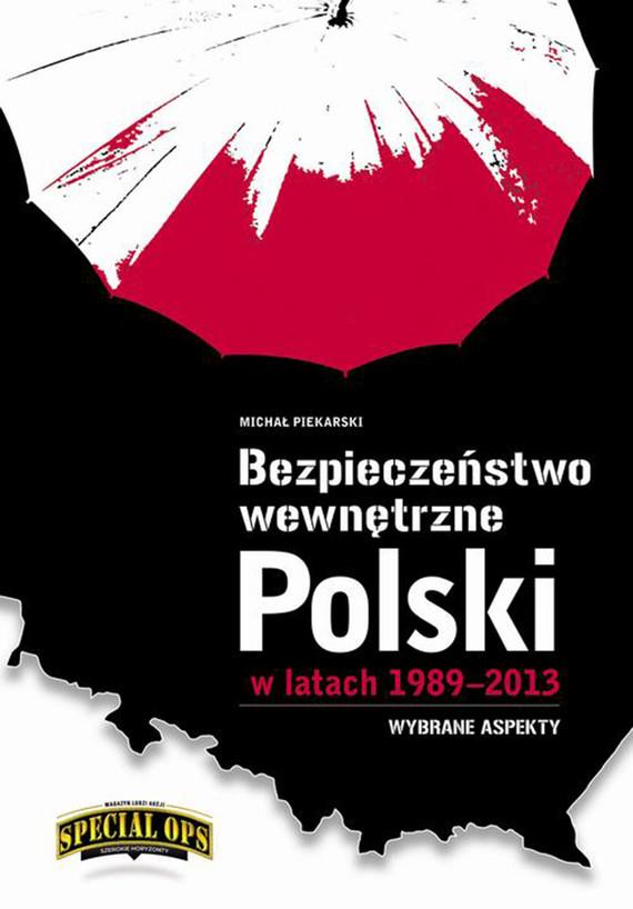 okładka Bezpieczeństwo wewnętrzne Polski w latach 1989-2013 – wybrane aspekty, Ebook | Michał Piekarski