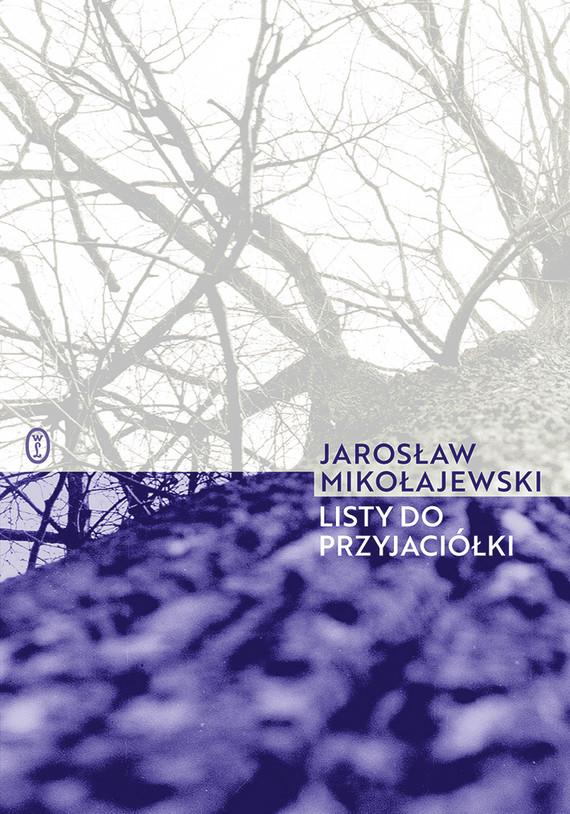 okładka Listy do przyjaciółki, Ebook | Jarosław Mikołajewski