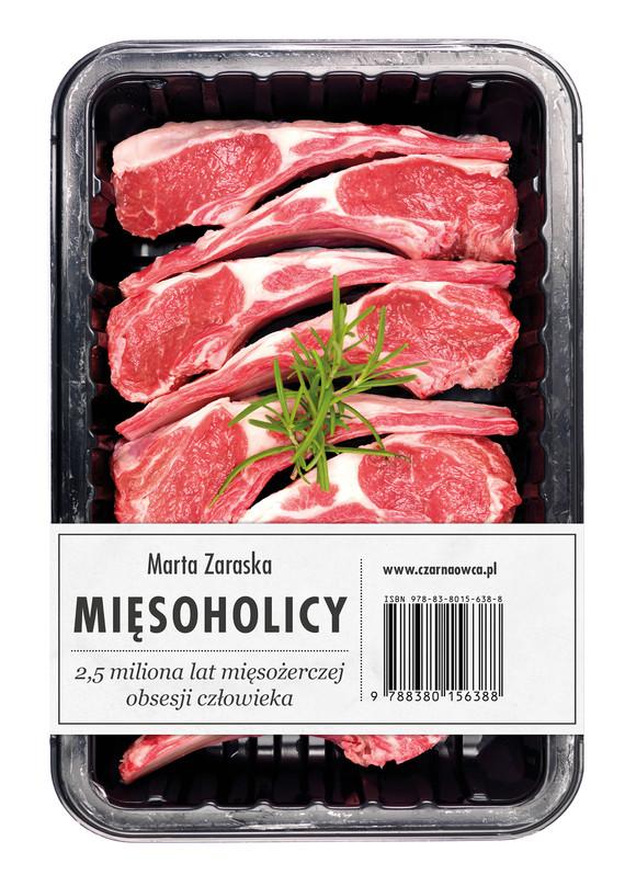 okładka Mięsoholicy. 2,5 miliona lat mięsożerczej obsesji człowiekaebook | epub, mobi | Marta Zaraska
