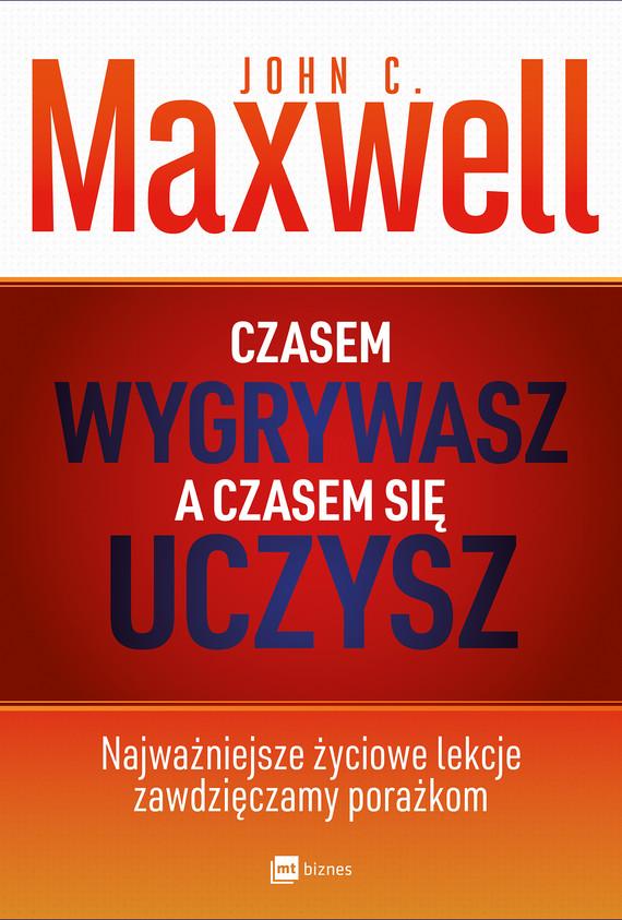 okładka Czasem wygrywasz, a czasem się uczyszebook | epub, mobi | John C. Maxwell