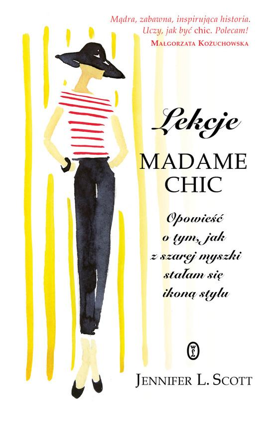 okładka Lekcje Madame Chic. Opowieść o tym, jak z szarej myszki stałam sie ikoną stylu, Ebook   Jennifer L. Scott