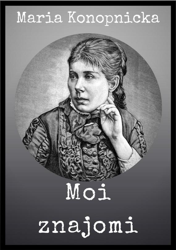 okładka Moi znajomiebook | epub, mobi | Maria Konopnicka