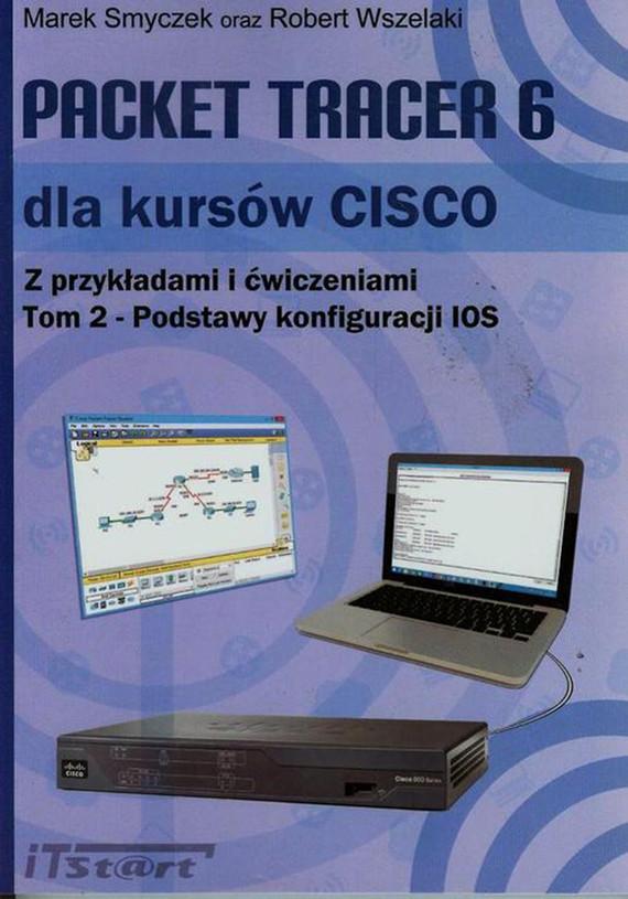 okładka Packet Tracer 6 dla kursów CISCO Tom 2, Ebook | Marek Smyczek, Robert Wszelaki