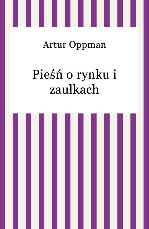 okładka Pieśń o rynku i zaułkachebook | epub, mobi | Artur Oppman