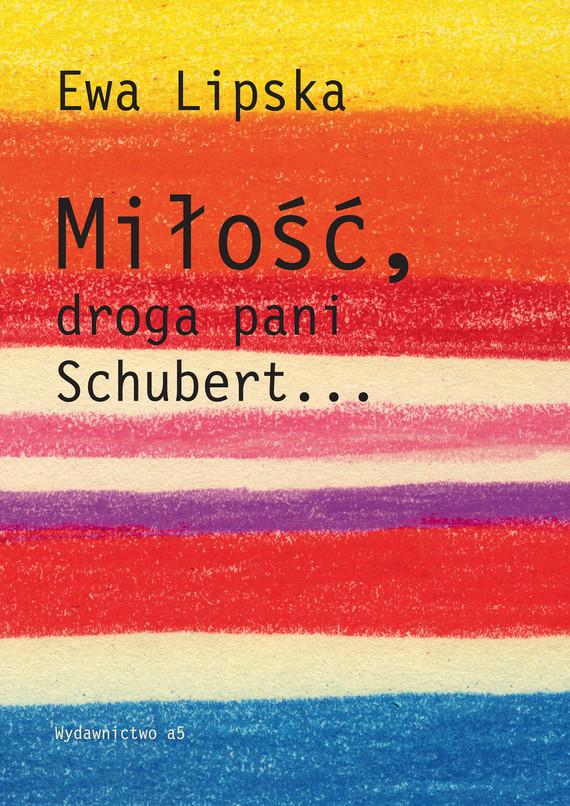 okładka Miłość, droga pani Schubert…, Ebook | Ewa Lipska