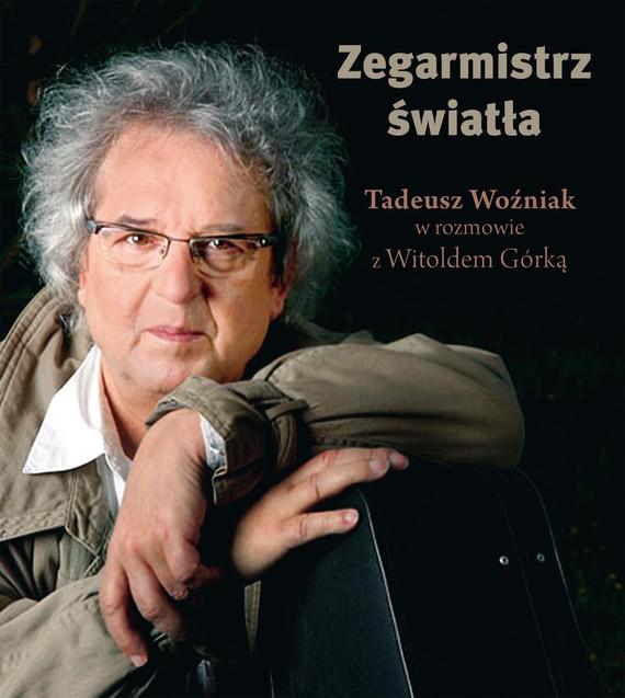 okładka Zegarmistrz Światła.Tadeusz Woźniak w rozmowie z Witoldem Górkąebook | epub, mobi | Witold Górka